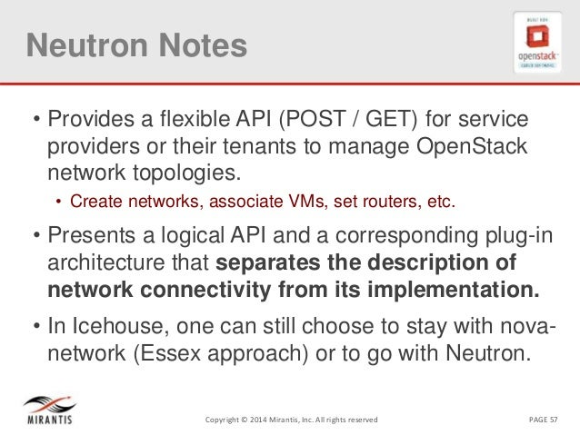 PAGE 57Copyright © 2014 Mirantis, Inc. All rights reserved Neutron Notes • Provides a flexible API (POST / GET) for servic...