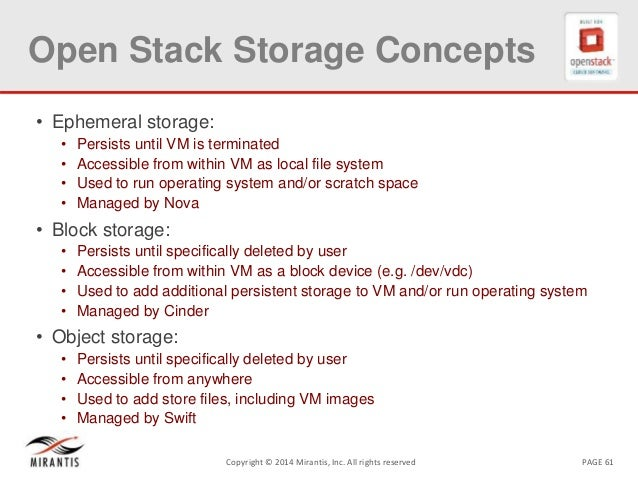 PAGE 61Copyright © 2014 Mirantis, Inc. All rights reserved Open Stack Storage Concepts • Ephemeral storage: • Persists unt...