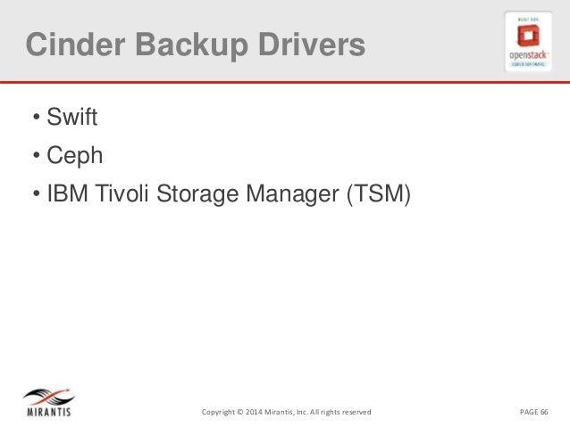 PAGE 66Copyright © 2014 Mirantis, Inc. All rights reserved Cinder Backup Drivers • Swift • Ceph • IBM Tivoli Storage Manag...