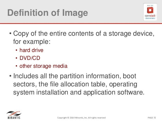 PAGE 72Copyright © 2014 Mirantis, Inc. All rights reserved Definition of Image • Copy of the entire contents of a storage ...