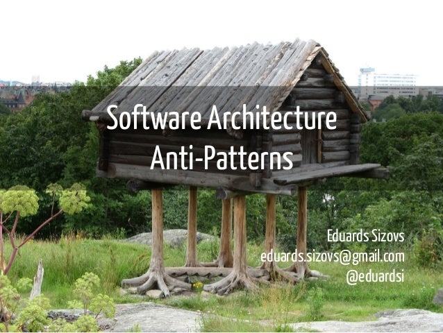 Software Architecture  Anti-Patterns  Eduards Sizovs  eduards.sizovs@gmail.com  @eduardsi