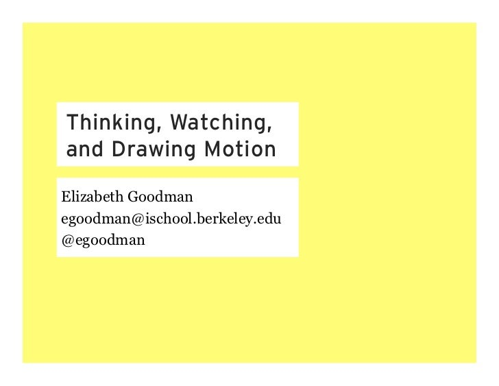 Thinking, Watching,and Drawing MotionElizabeth Goodmanegoodman@ischool.berkeley.edu@egoodman
