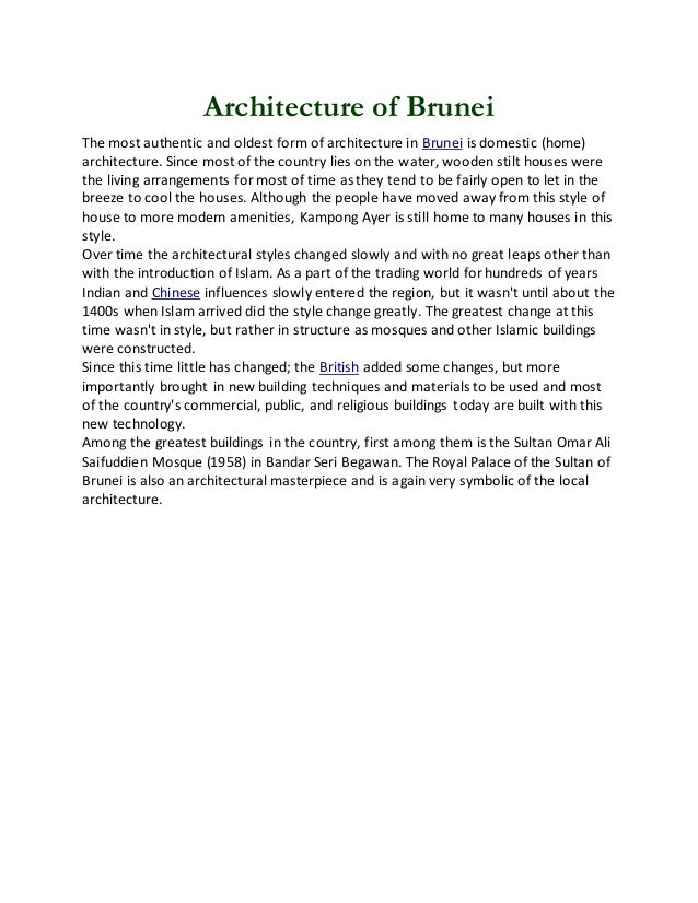 Architecture of Brunei The most authentic and oldest form of architecture in Brunei is domestic (home) architecture. Since...