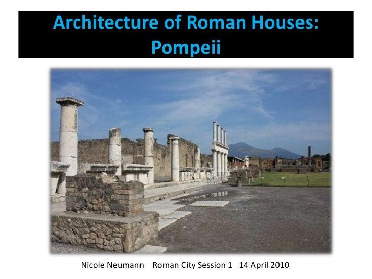 Architecture of Roman Houses: Pompeii<br />           Nicole Neumann    Roman City Session 1   14 April 2010<br />