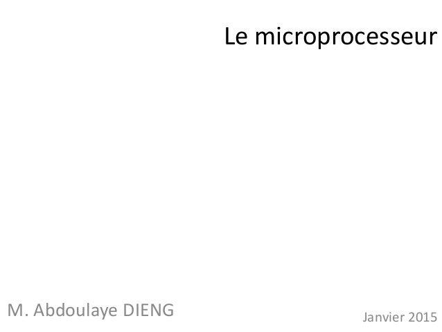 Le microprocesseur M. Abdoulaye DIENG Janvier 2015