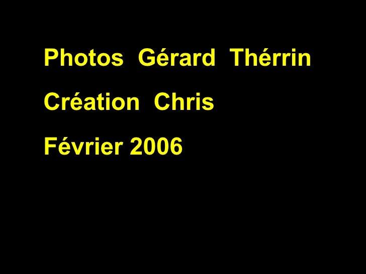 Photos  Gérard  Thérrin Création  Chris Février 2006