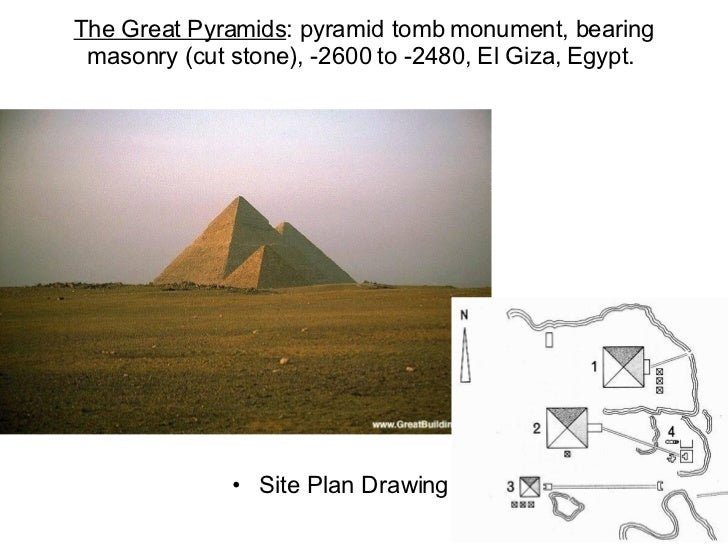 The Great Pyramids : pyramid tomb monument, bearing masonry (cut stone), -2600 to -2480, El Giza, Egypt.  <ul><li>Site Pla...