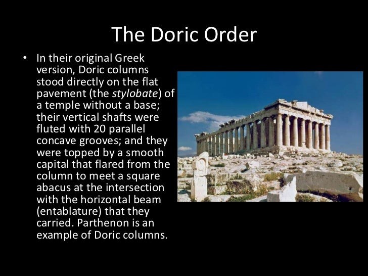 The Doric Order• In their original Greek  version, Doric columns  stood directly on the flat  pavement (the stylobate) of ...