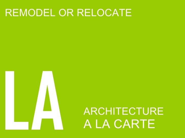 ARCHITECTURE  A LA CARTE REMODEL OR RELOCATE LA