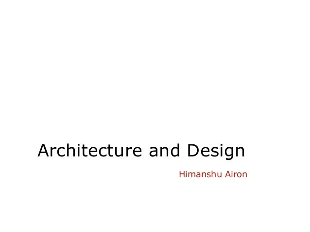 Architecture and Design               Himanshu Airon