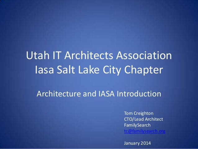 Utah IT Architects Association Iasa Salt Lake City Chapter Architecture and IASA Introduction Tom Creighton CTO/Lead Archi...