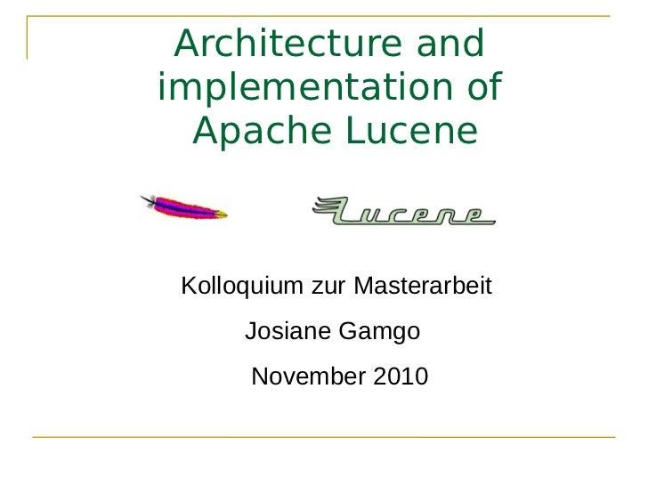 Architecture andimplementation of  Apache Lucene Kolloquium zur Masterarbeit      Josiane Gamgo       November 2010