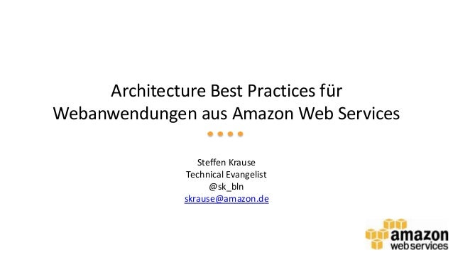 Architecture Best Practices für Webanwendungen aus Amazon Web Services Steffen Krause Technical Evangelist @sk_bln skrause...