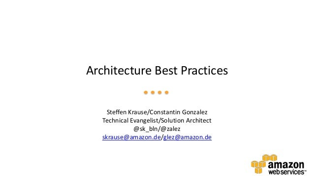 Architecture Best Practices Steffen Krause/Constantin Gonzalez Technical Evangelist/Solution Architect @sk_bln/@zalez skra...