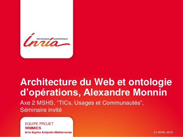 """Architecture du Web et ontologie d'opérations, Alexandre Monnin Axe 2 MSHS, """"TICs, Usages et Communautés"""", Séminaire invit..."""