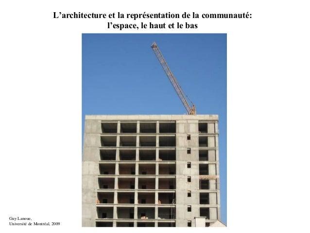 L'architecture et la représentation de la communauté:l'espace, le haut et le basGuy Lanoue,Université de Montréal, 2009