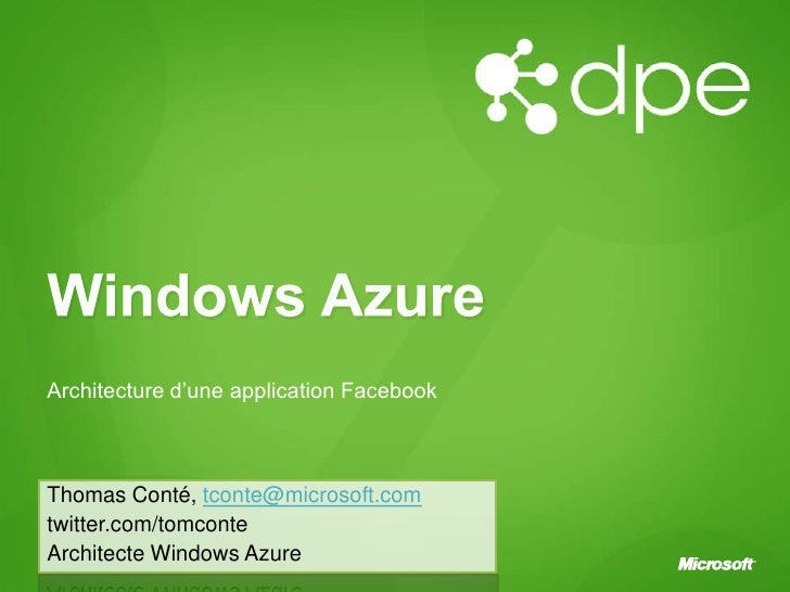 Windows Azure<br />Architecture d'une application Facebook<br />Thomas Conté, tconte@microsoft.com<br />twitter.com/tomcon...