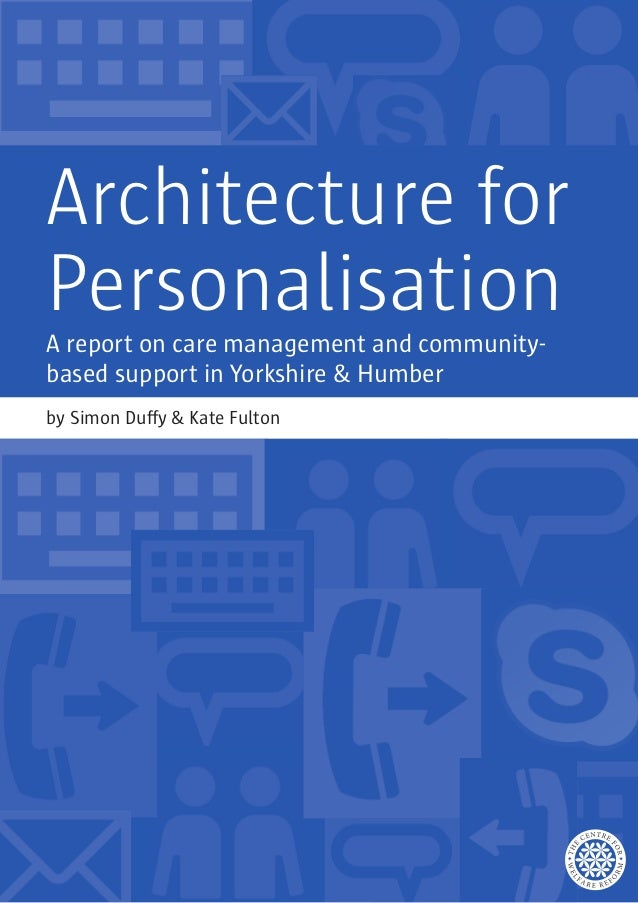 Architecture for Personalisation A report on care management and community- based support in Yorkshire & Humber by Simon D...