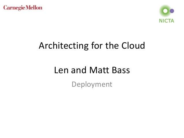 Architecting for the Cloud Len and Matt Bass Deployment