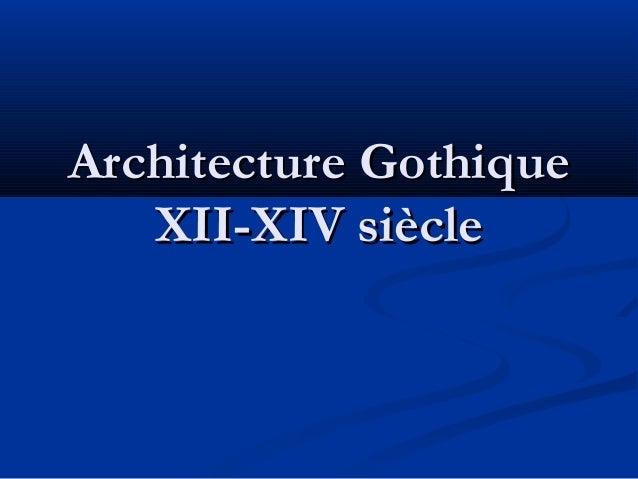Architecture GothiqueArchitecture GothiqueXII-XIV siècleXII-XIV siècle