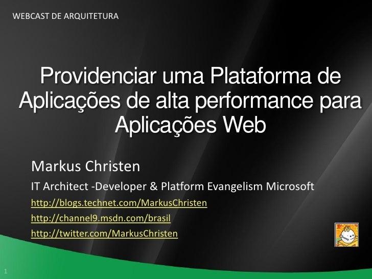 WEBCAST DE ARQUITETURA            Providenciar uma Plataforma de      Aplicações de alta performance para               Ap...