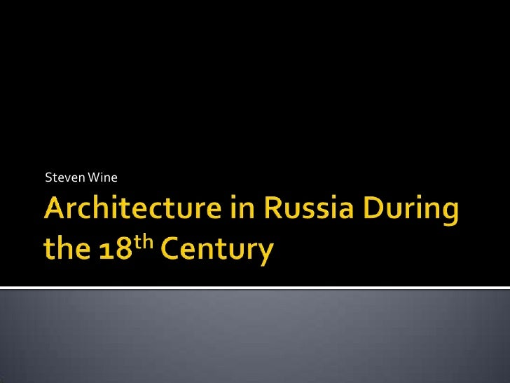 Architecture in Russia During the 18th Century<br />Steven Wine <br />