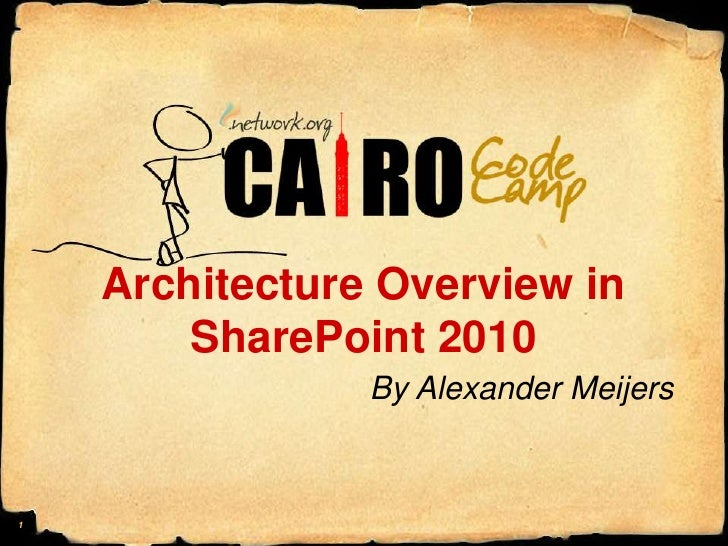 Architecture Overview in SharePoint 2010<br />By Alexander Meijers<br />1<br />