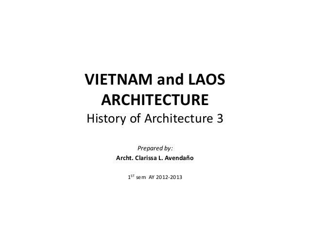 VIETNAM and LAOS ARCHITECTURE History of Architecture 3 Prepared by: Archt. Clarissa L. Avendaño 1ST sem AY 2012-2013