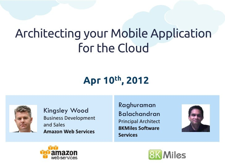 Architecting your Mobile Application            for the Cloud                    Apr 10th, 2012                           ...