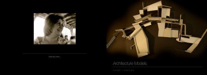 I love you mom...                        Architecture Models                     joseph.v.digiorgio