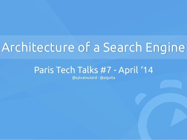 Architecture of a Search Engine Paris Tech Talks #7 - April '14 @sylvainutard - @algolia