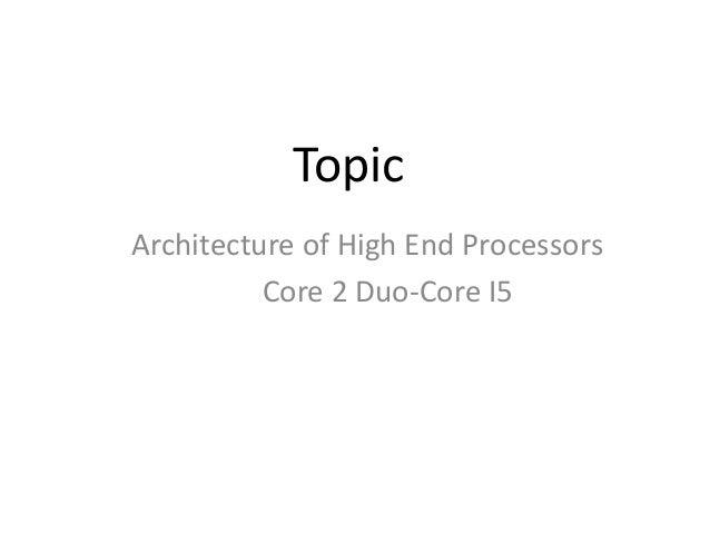 Topic Architecture of High End Processors Core 2 Duo-Core I5