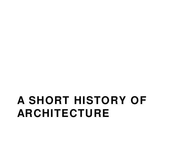 A SHORT HISTORY OFARCHITECTURE