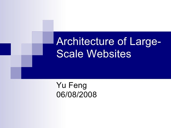 Architecture of Large-Scale Websites Yu Feng 06/08/2008