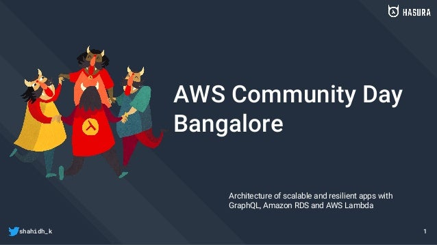 shahidh_k AWS Community Day Bangalore Architecture of scalable and resilient apps with GraphQL, Amazon RDS and AWS Lambda 1
