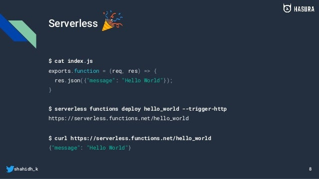 """shahidh_k Serverless 🎉 $ cat index.js exports.function = (req, res) => { res.json({""""message"""": """"Hello World""""}); } 8 $ serve..."""