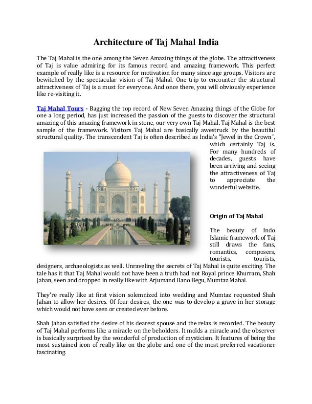 Architecture of Taj Mahal India The Taj Mahal is the one among the Seven Amazing things of the globe. The attractiveness o...