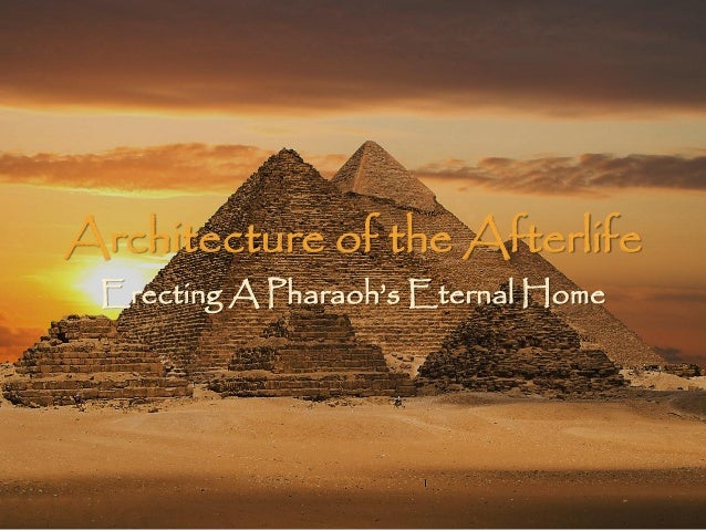 Architecture Of The Afterlife Erecting A Pharaohs Eternal Home