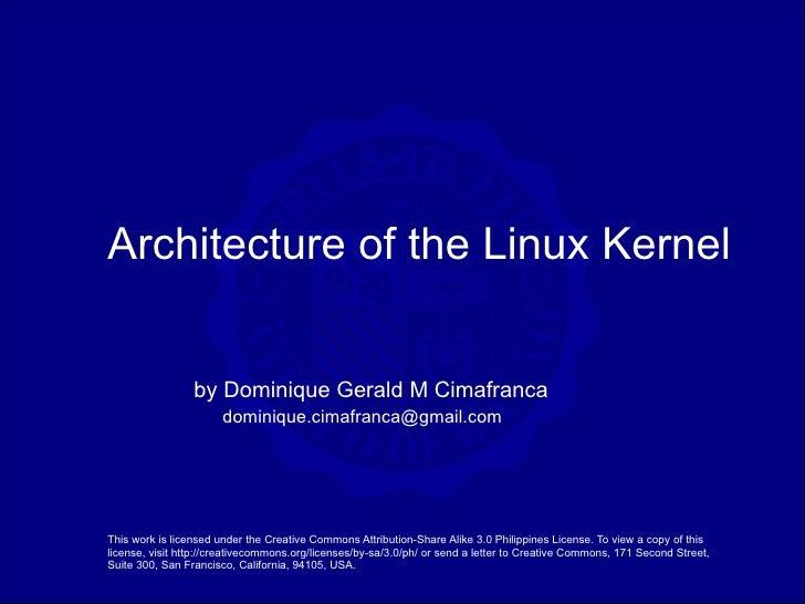 Architecture of the Linux Kernel                    by Dominique Gerald M Cimafranca                        dominique.cima...