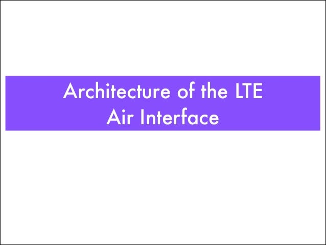 Architecture of the LTE Air Interface