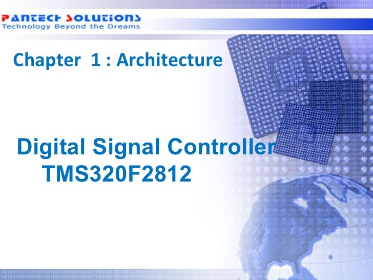 Chapter 1 : Architecture  Digital Signal Controller    TMS320F2812Technology beyond the Dreams™   Copyright © 2006 Pantech...