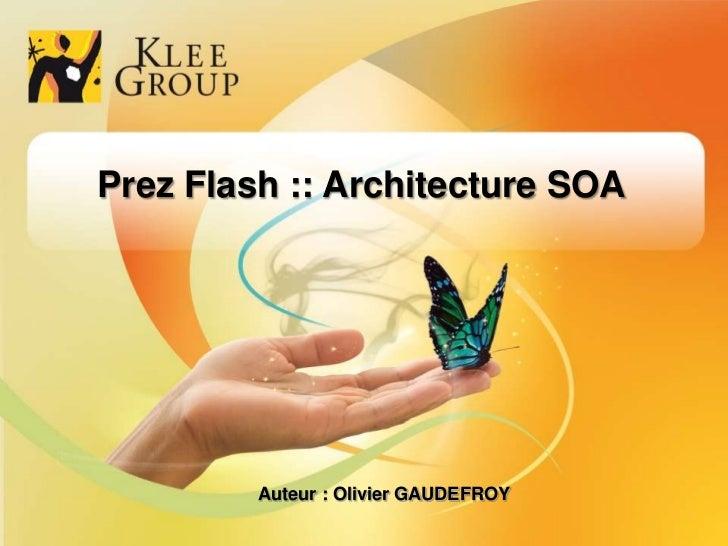 Prez Flash :: Architecture SOA<br />Auteur : Olivier GAUDEFROY<br />1<br />1<br />