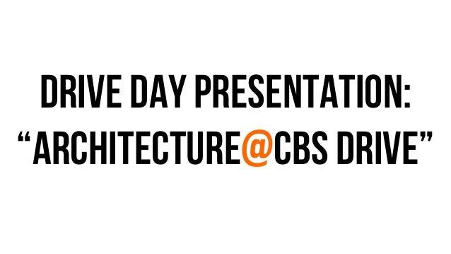 """Drive Day Presentation: """"Architecture@CBS Drive"""""""