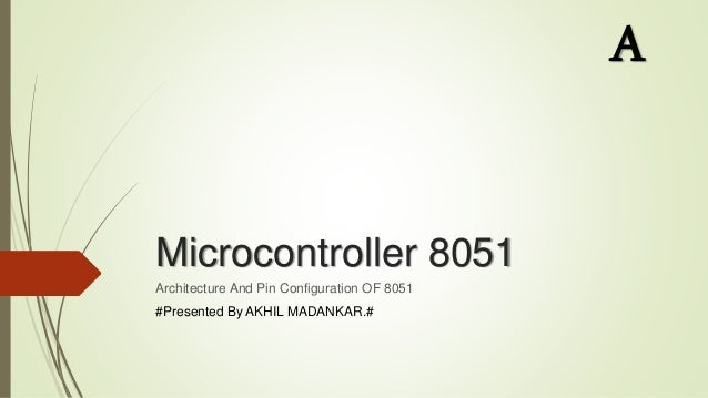 Microcontroller 8051 architecture pin configuration microcontroller 8051 architecture and pin configuration of 8051 presented by akhil madankar ccuart Gallery