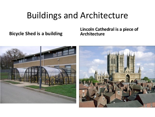Buildings and Architecture Bicycle Shed is a building  Lincoln Cathedral is a piece of Architecture
