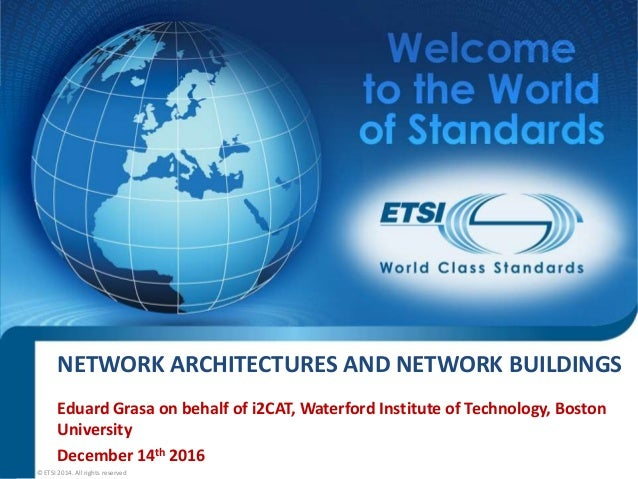 NETWORK ARCHITECTURES AND NETWORK BUILDINGS Eduard Grasa on behalf of i2CAT, Waterford Institute of Technology, Boston Uni...