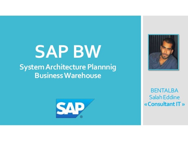SAP BW System Architecture Plannnig Business Warehouse BENTALBA Salah Eddine «Consultant IT »