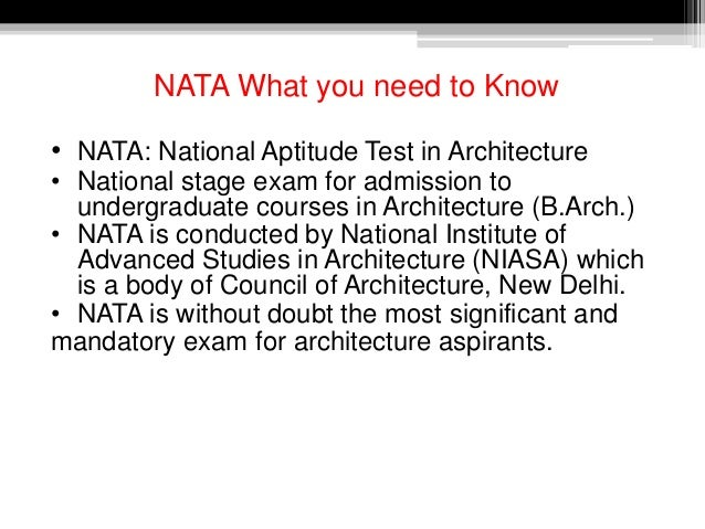 NATA What you need to Know • NATA: National Aptitude Test in Architecture • National stage exam for admission to undergrad...
