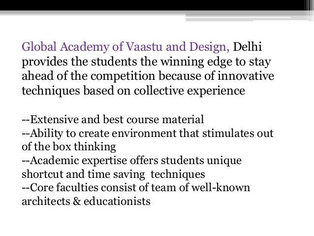 Global Academy of Vaastu and Design, Delhi provides the students the winning edge to stay ahead of the competition because...