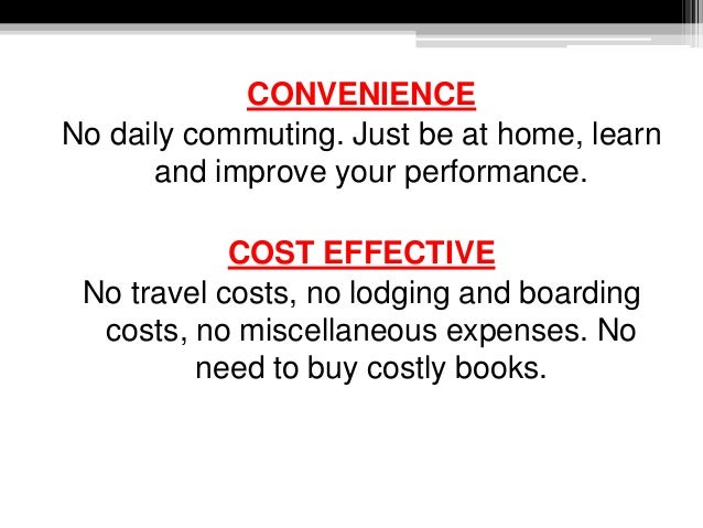 CONVENIENCE No daily commuting. Just be at home, learn and improve your performance. COST EFFECTIVE No travel costs, no lo...